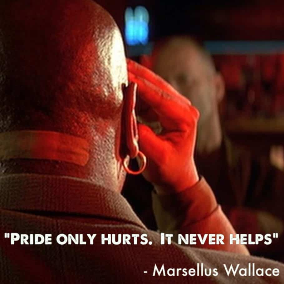"""Pride only hurts; it never helps."""