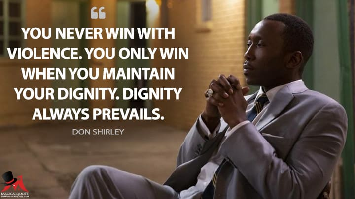 """You never win with violence. You only win when you maintain your dignity."""