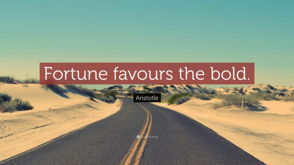 "inspiring quote: ""Fortune favours the bold"""